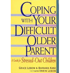 """Coping with your Difficult Older Parent"""" by Grace Lebow and Barbara Kane"""